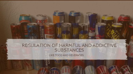 Regulation of Harmful and Addictive Substances